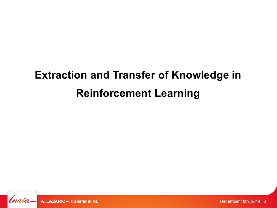 Transfer in Reinforcement Learning December 10th, 2014 A.