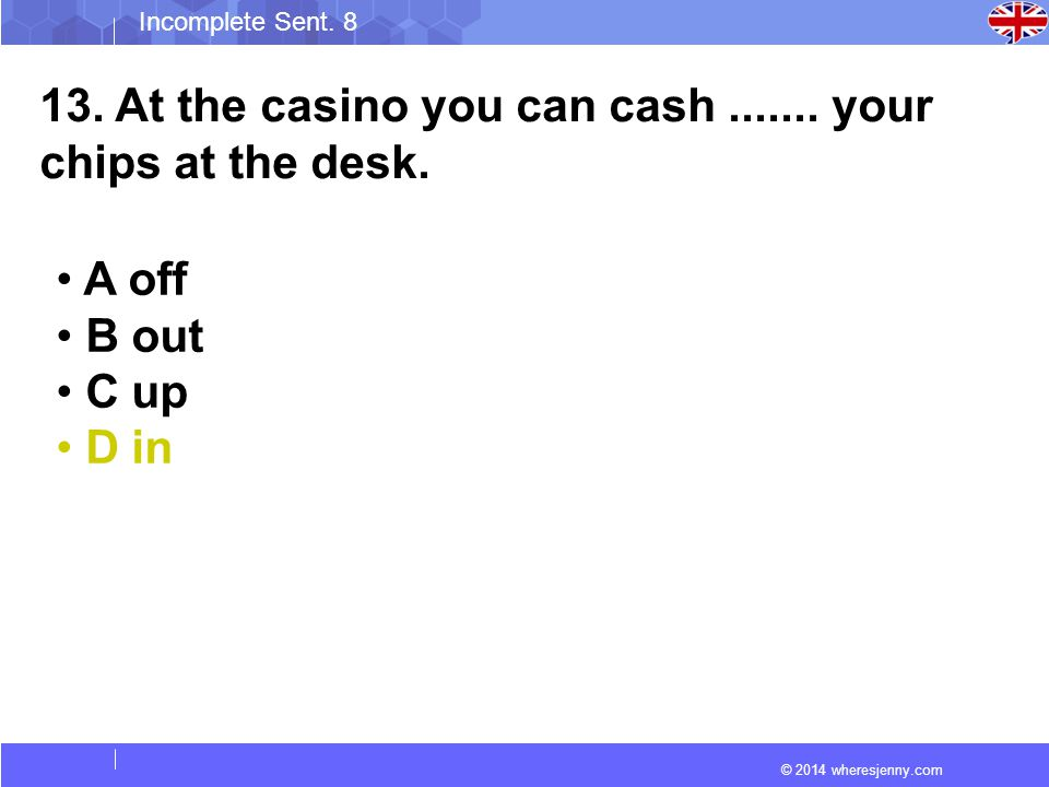 © 2014 wheresjenny.com Incomplete Sent. 8 13. At the casino you can cash.......