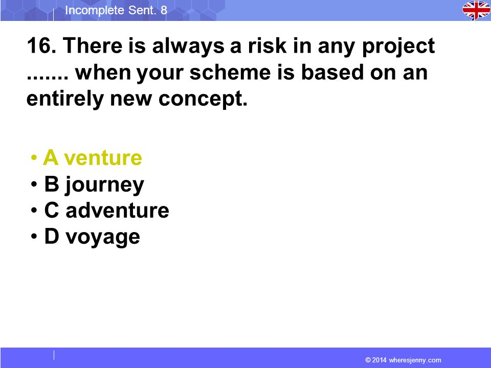 © 2014 wheresjenny.com Incomplete Sent. 8 16. There is always a risk in any project.......