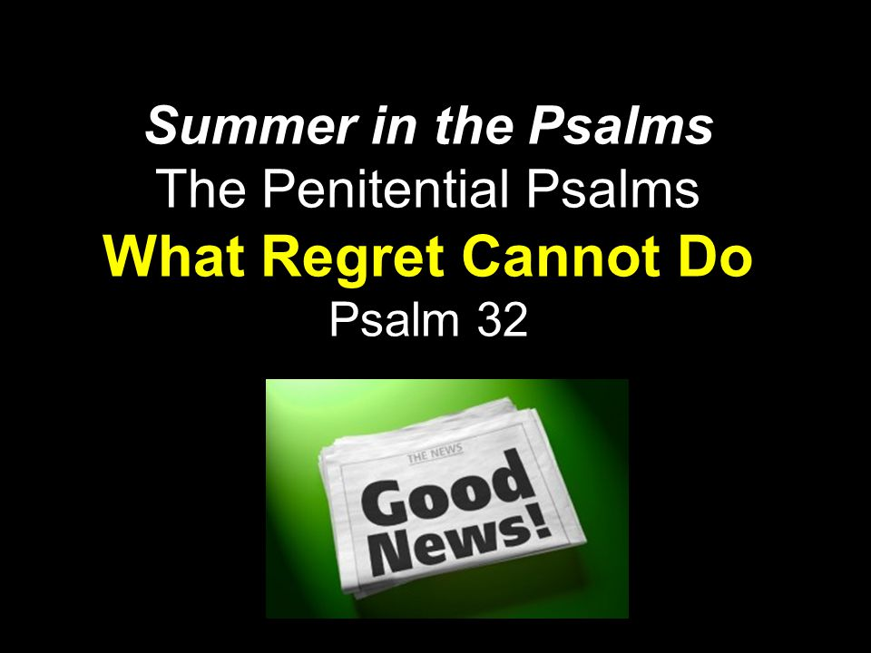Summer in the Psalms The Penitential Psalms What Regret Cannot Do Psalm 32