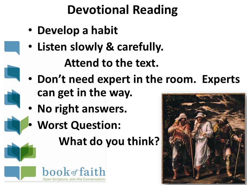 Devotional Reading Develop a habit Listen slowly & carefully.