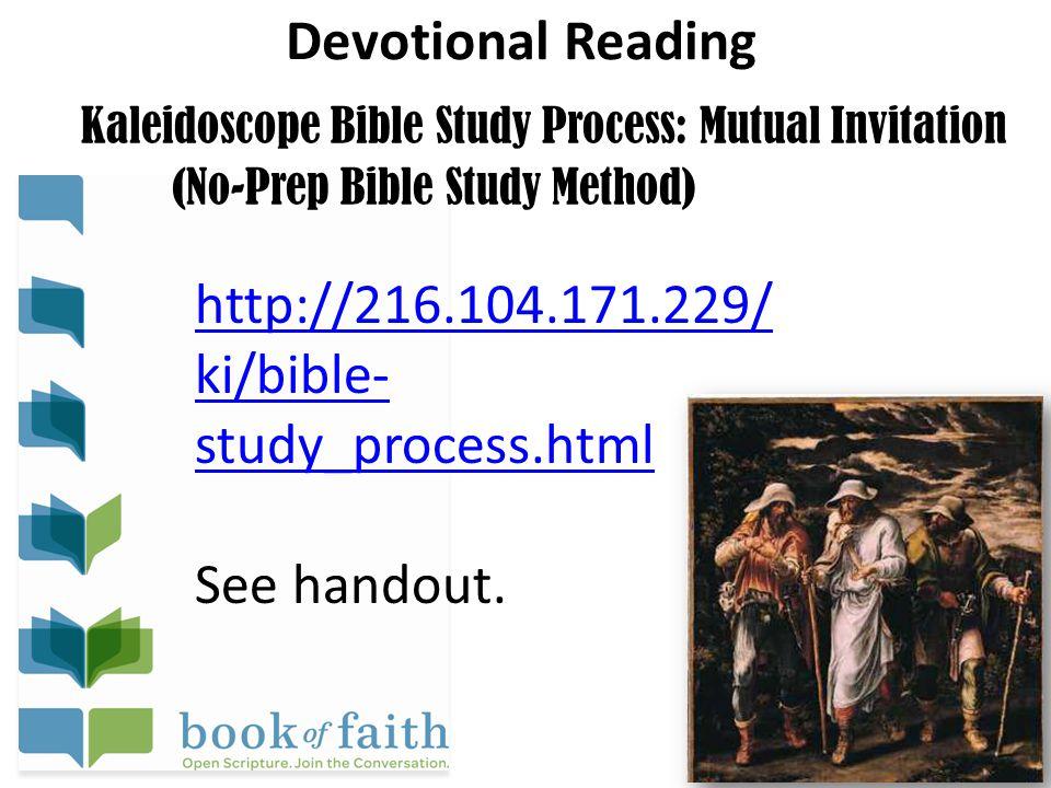 Devotional Reading Kaleidoscope Bible Study Process: Mutual Invitation (No-Prep Bible Study Method) http://216.104.171.229/ ki/bible- study_process.html See handout.