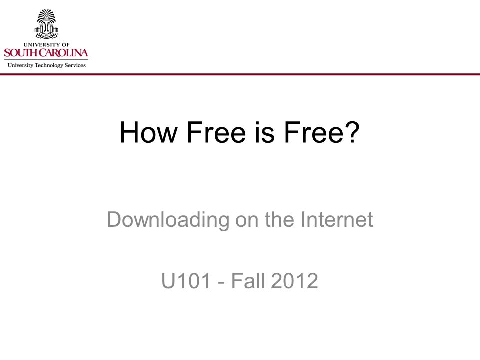 How Free is Free Downloading on the Internet U101 - Fall 2012