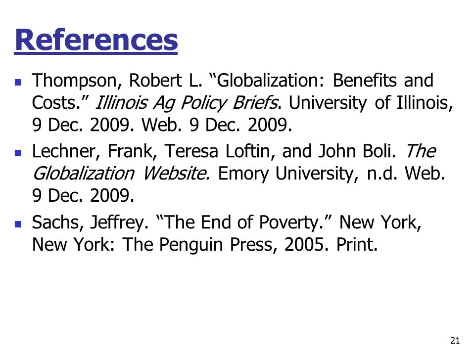 """References Thompson, Robert L. """"Globalization: Benefits and Costs."""" Illinois Ag Policy Briefs. University of Illinois, 9 Dec. 2009. Web. 9 Dec. 2009."""
