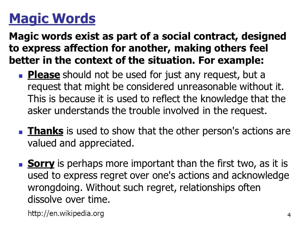 Magic Words Magic words exist as part of a social contract, designed to express affection for another, making others feel better in the context of the