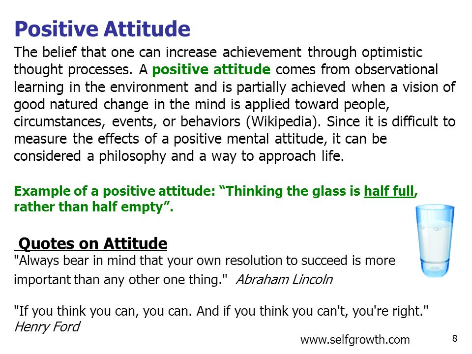 Positive Attitude The belief that one can increase achievement through optimistic thought processes. A positive attitude comes from observational lear