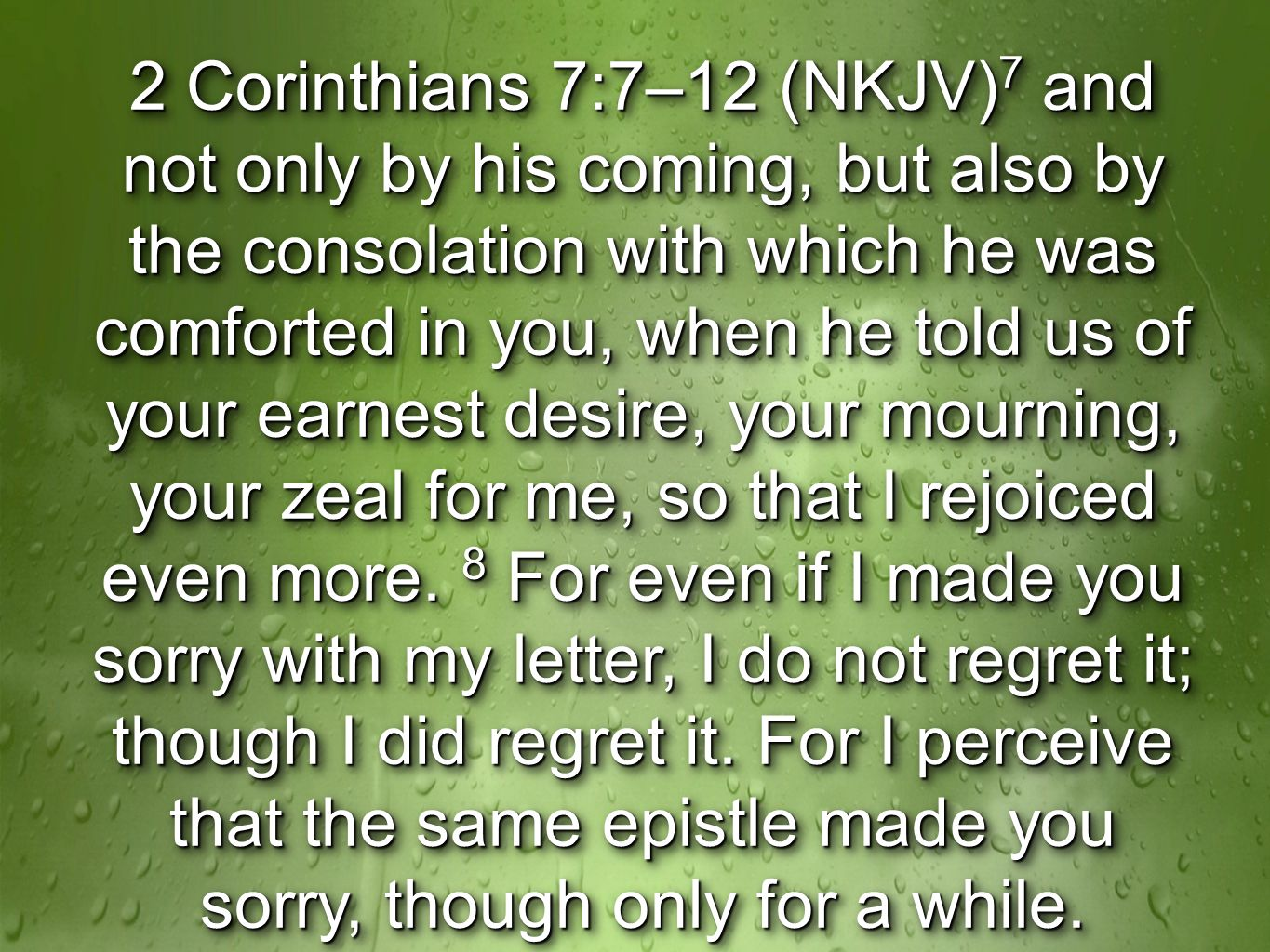 2 Corinthians 7:7–12 (NKJV) 7 and not only by his coming, but also by the consolation with which he was comforted in you, when he told us of your earnest desire, your mourning, your zeal for me, so that I rejoiced even more.