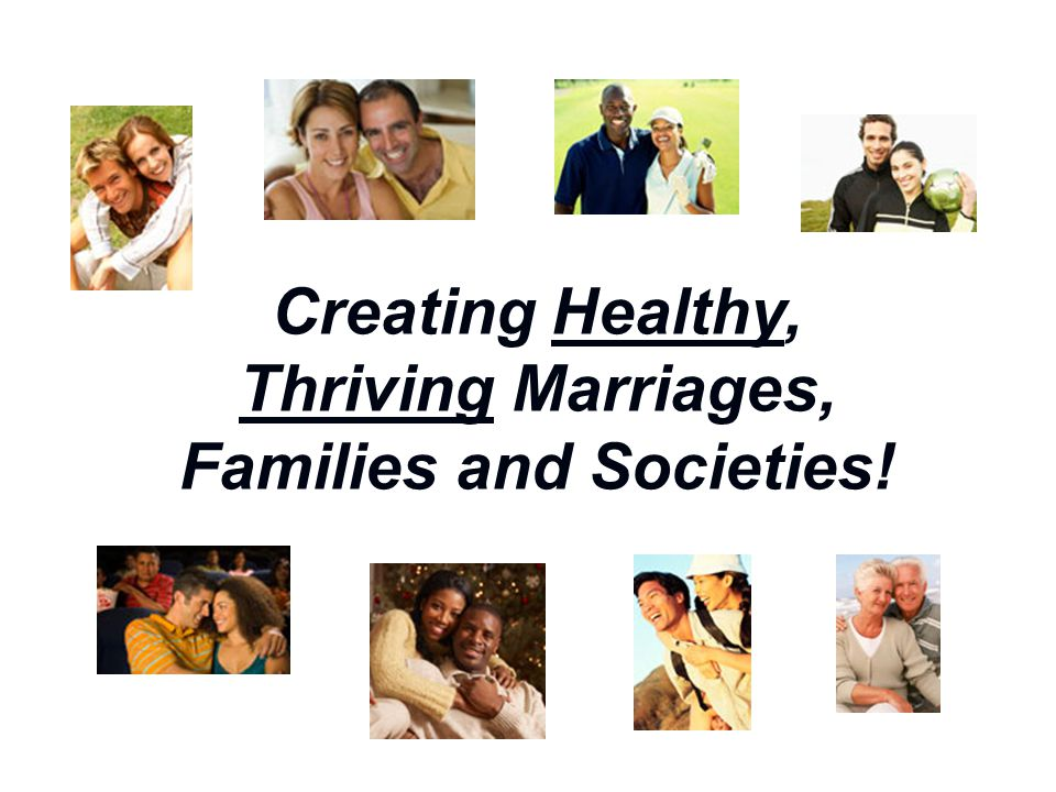 Creating Healthy, Thriving Marriages, Families and Societies!