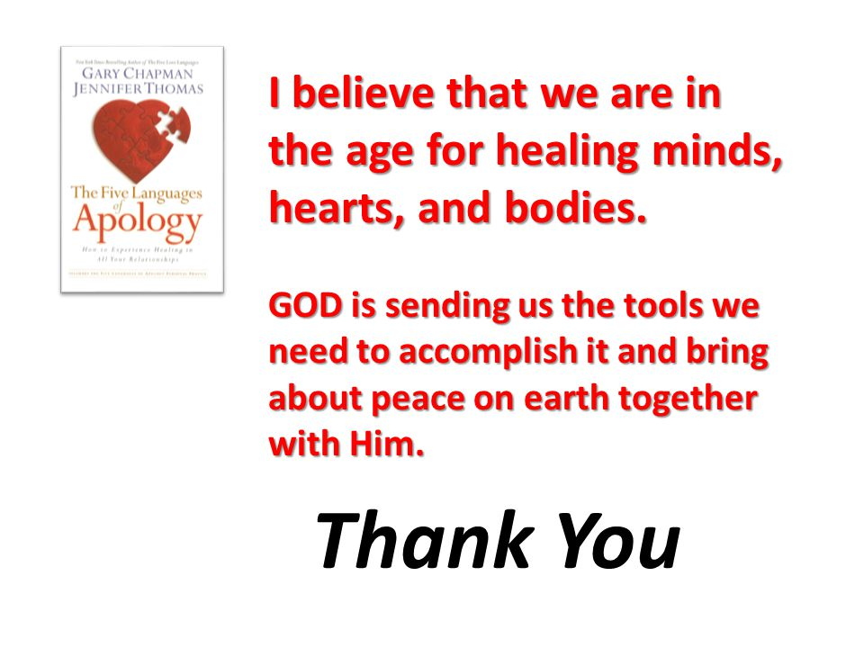 I believe that we are in the age for healing minds, hearts, and bodies. GOD is sending us the tools we need to accomplish it and bring about peace on