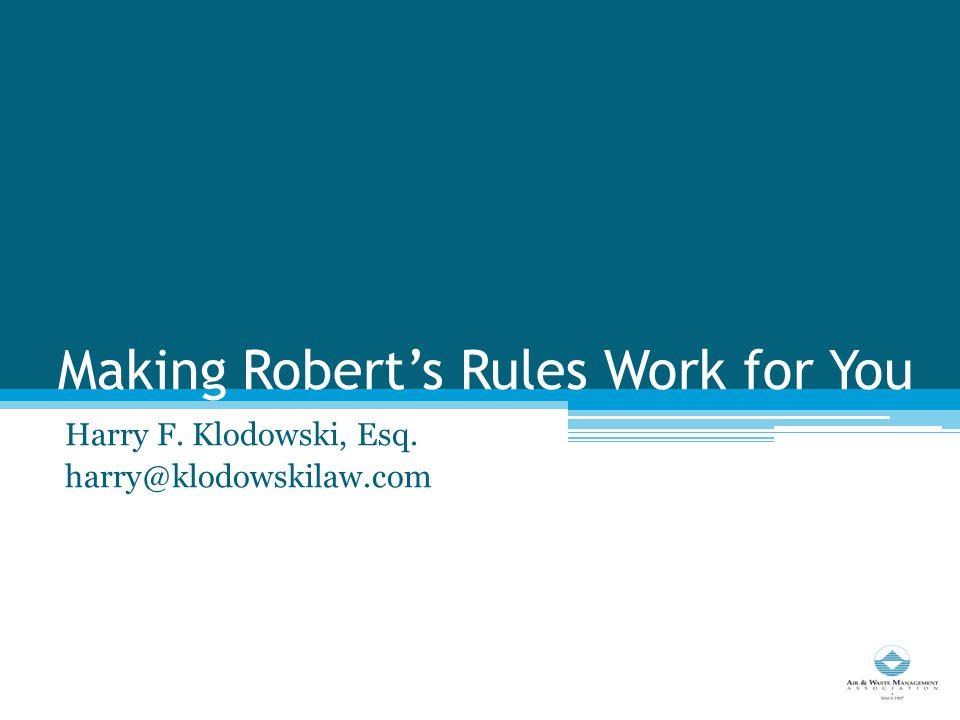 Making Robert's Rules Work for You Harry F. Klodowski, Esq. harry@klodowskilaw.com
