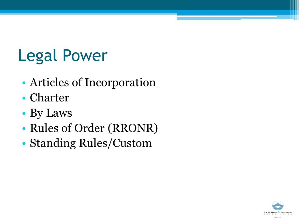 Legal Power Articles of Incorporation Charter By Laws Rules of Order (RRONR) Standing Rules/Custom