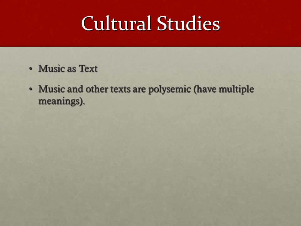 Cultural Studies Music as TextMusic as Text Music and other texts are polysemic (have multiple meanings).Music and other texts are polysemic (have multiple meanings).
