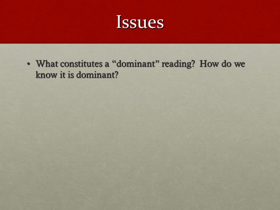 Issues What constitutes a dominant reading.