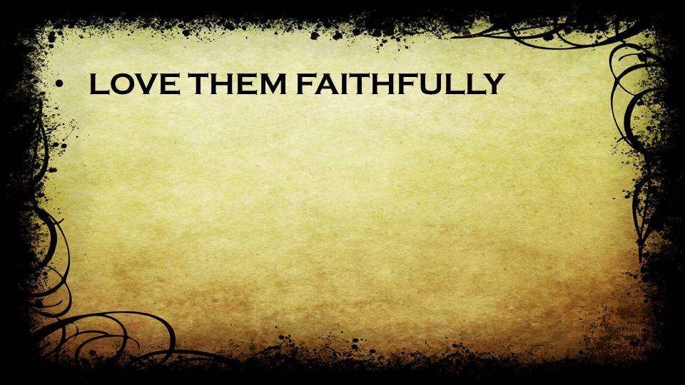 LOVE THEM FAITHFULLY