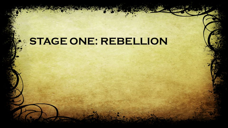 STAGE ONE: REBELLION
