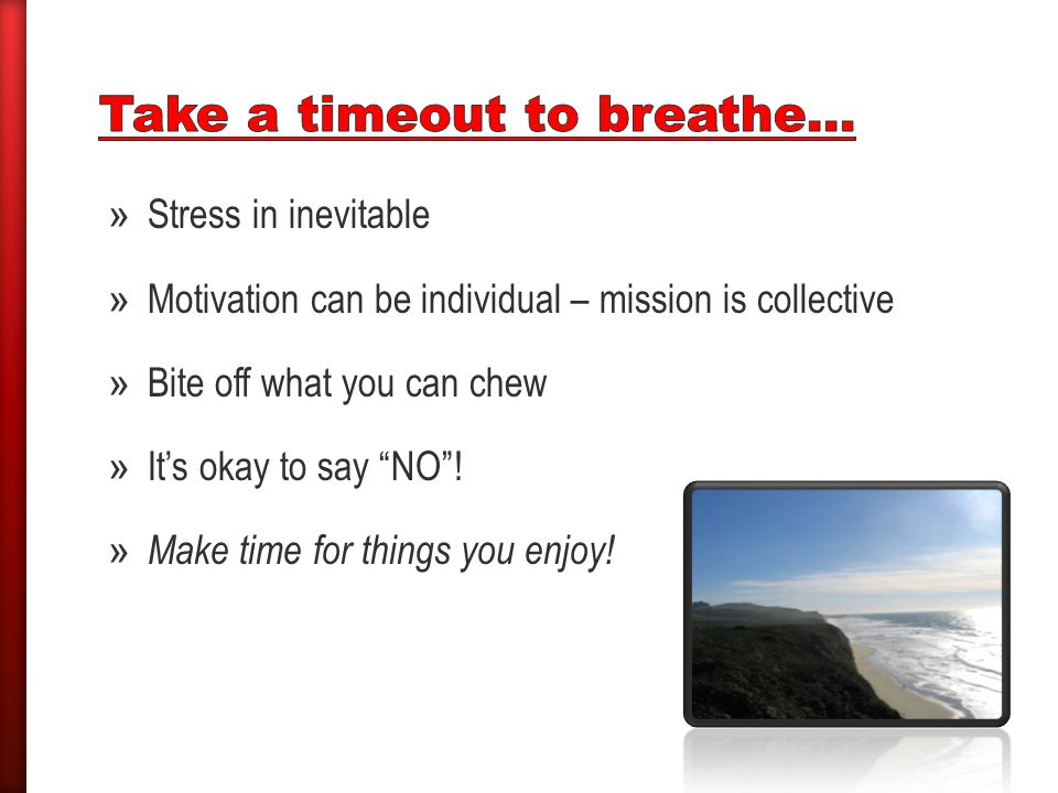 » Stress in inevitable » Motivation can be individual – mission is collective » Bite off what you can chew » It's okay to say NO .