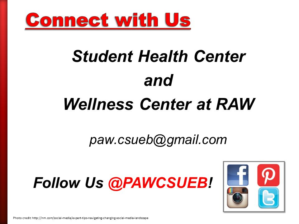 Follow Us @PAWCSUEB! Student Health Center and Wellness Center at RAW paw.csueb@gmail.com Photo credit: http://nrn.com/social-media/expert-tips-naviga