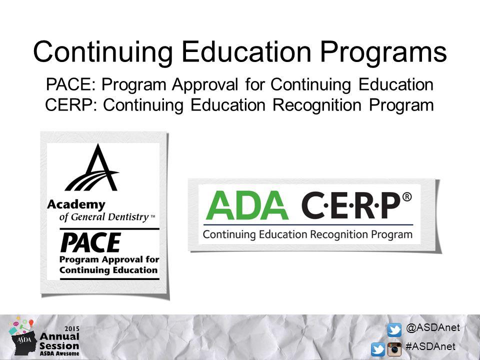 @ASDAnet #ASDAnet Continuing Education Programs PACE: Program Approval for Continuing Education CERP: Continuing Education Recognition Program