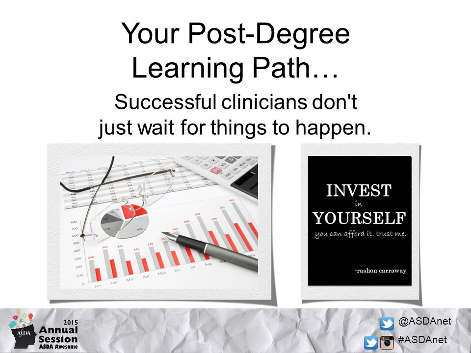 @ASDAnet #ASDAnet Your Post-Degree Learning Path… Successful clinicians don t just wait for things to happen.