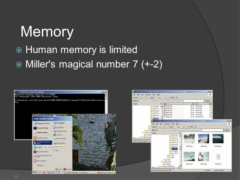 24 Memory  Human memory is limited  Miller s magical number 7 (+-2)