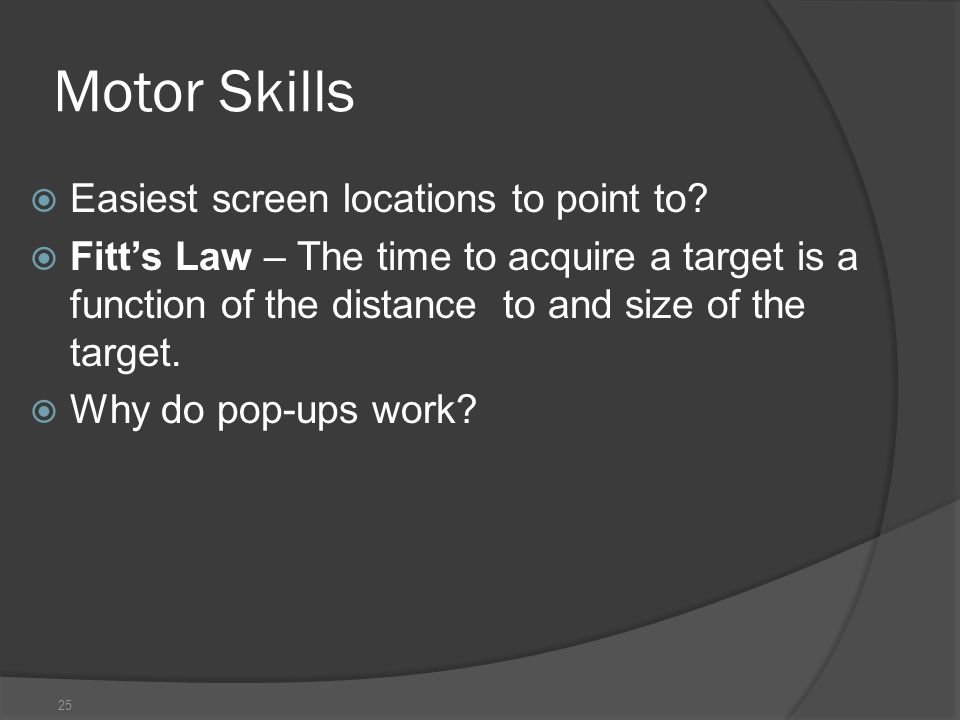 25 Motor Skills  Easiest screen locations to point to.