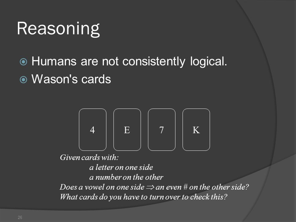 26 Reasoning  Humans are not consistently logical.