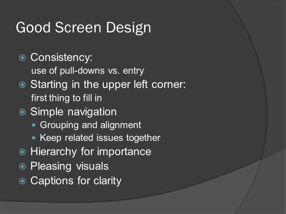Good Screen Design  Consistency: use of pull-downs vs.