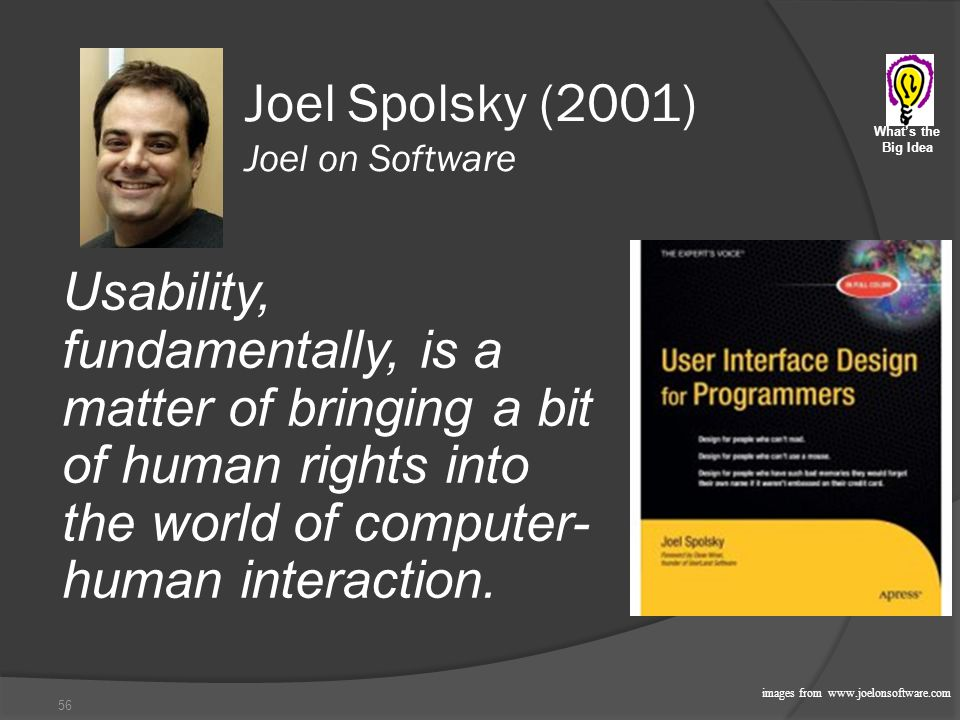 56 Joel Spolsky (2001) Joel on Software Usability, fundamentally, is a matter of bringing a bit of human rights into the world of computer- human interaction.