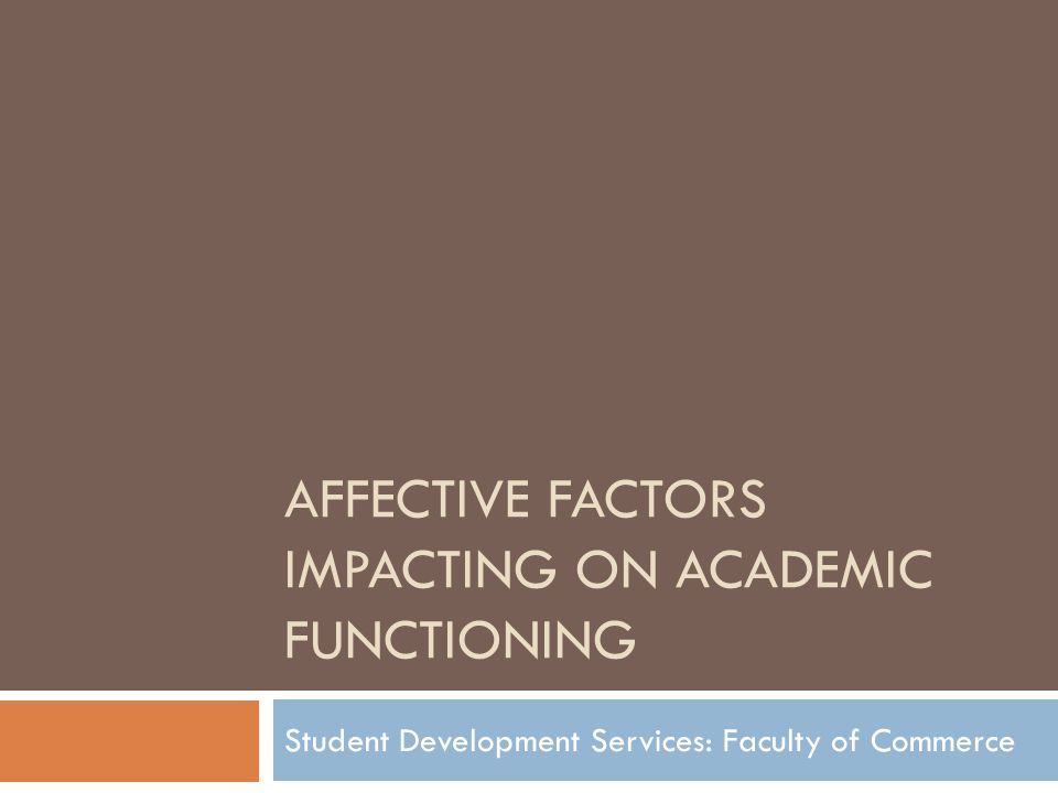 AFFECTIVE FACTORS IMPACTING ON ACADEMIC FUNCTIONING Student Development Services: Faculty of Commerce