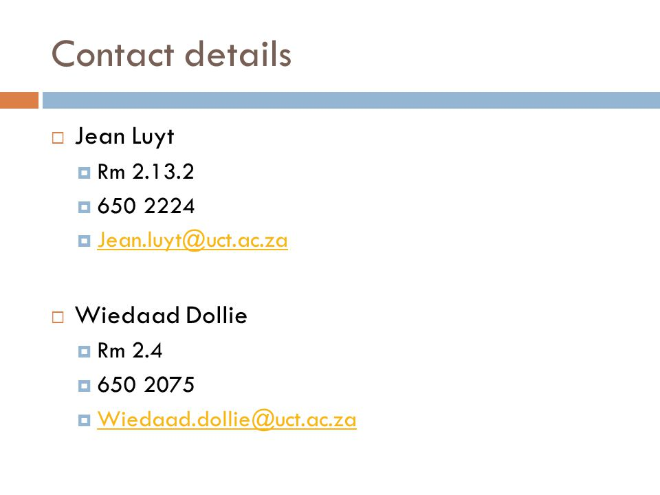 Contact details  Jean Luyt  Rm 2.13.2  650 2224  Jean.luyt@uct.ac.za Jean.luyt@uct.ac.za  Wiedaad Dollie  Rm 2.4  650 2075  Wiedaad.dollie@uct.ac.za Wiedaad.dollie@uct.ac.za