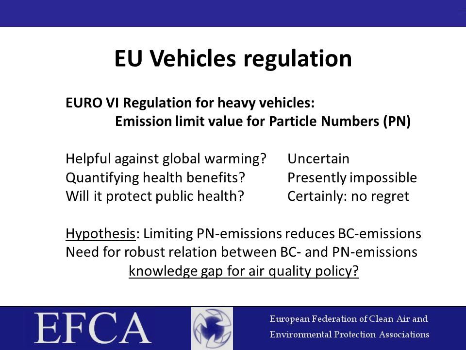 EU Vehicles regulation EURO VI Regulation for heavy vehicles: Emission limit value for Particle Numbers (PN) Helpful against global warming?Uncertain