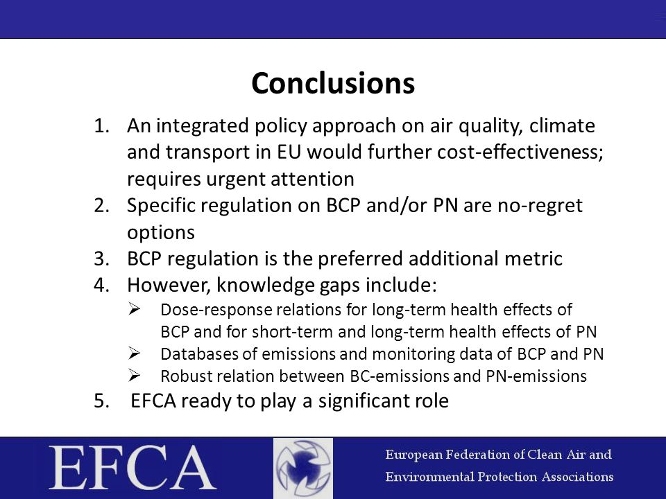 Conclusions 1.An integrated policy approach on air quality, climate and transport in EU would further cost-effectiveness; requires urgent attention 2.