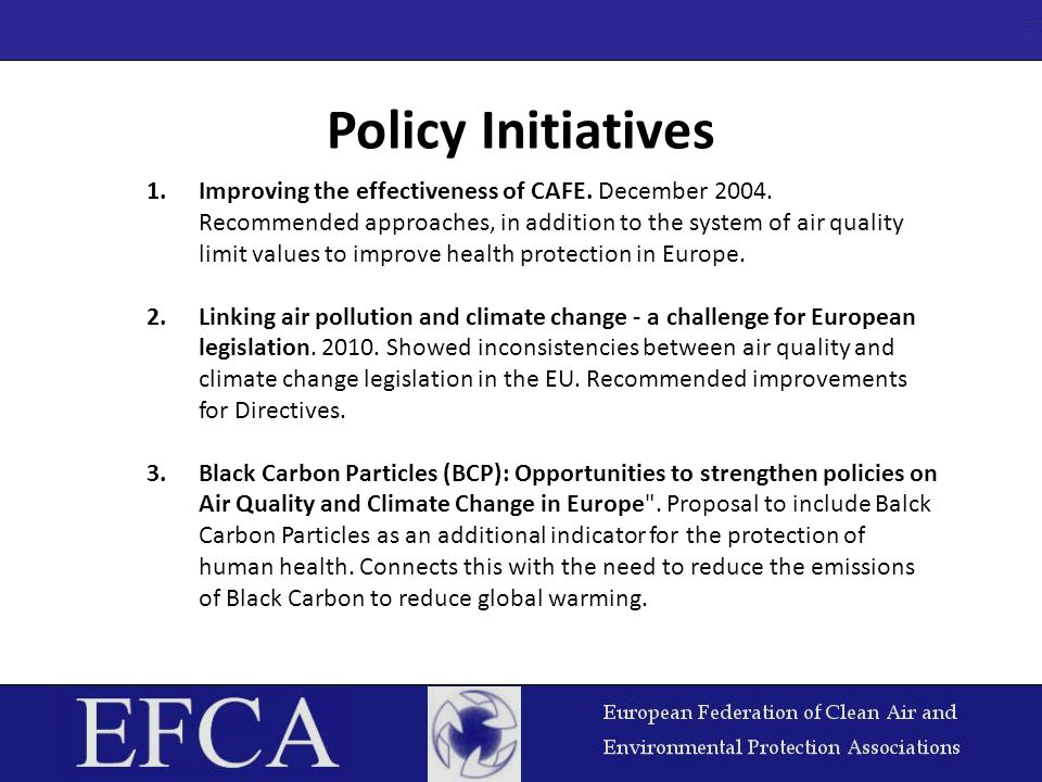 Policy Initiatives 1.Improving the effectiveness of CAFE. December 2004. Recommended approaches, in addition to the system of air quality limit values