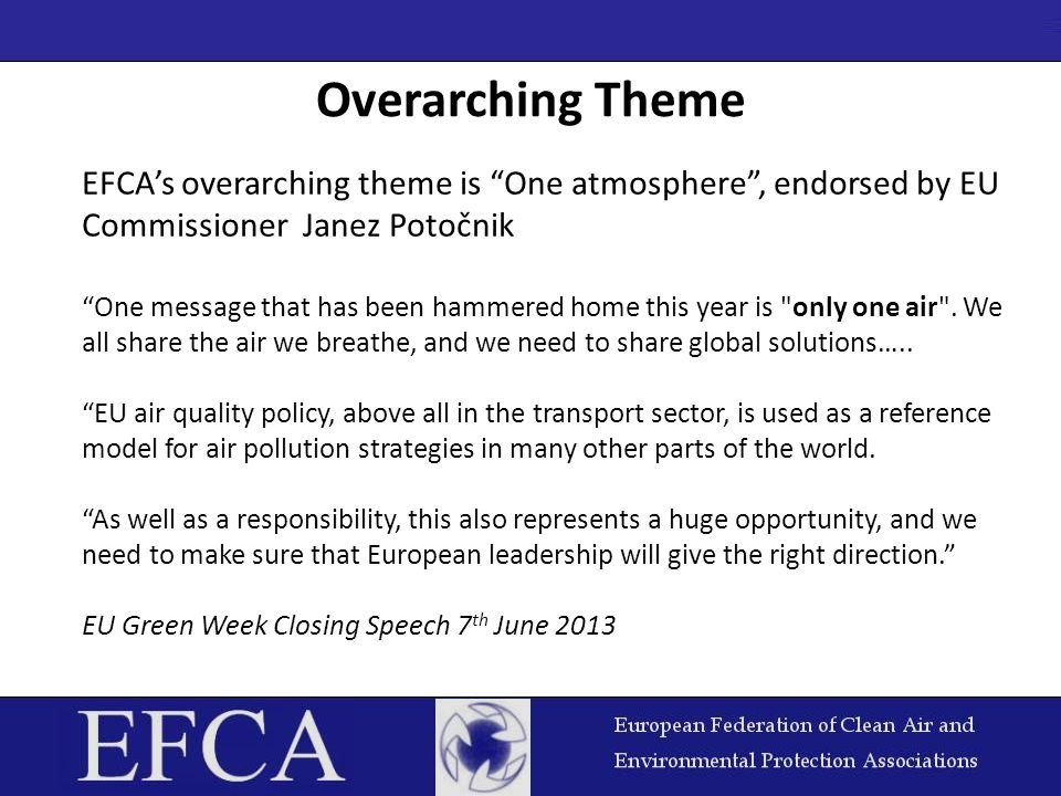"Overarching Theme EFCA's overarching theme is ""One atmosphere"", endorsed by EU Commissioner Janez Potočnik ""One message that has been hammered home th"