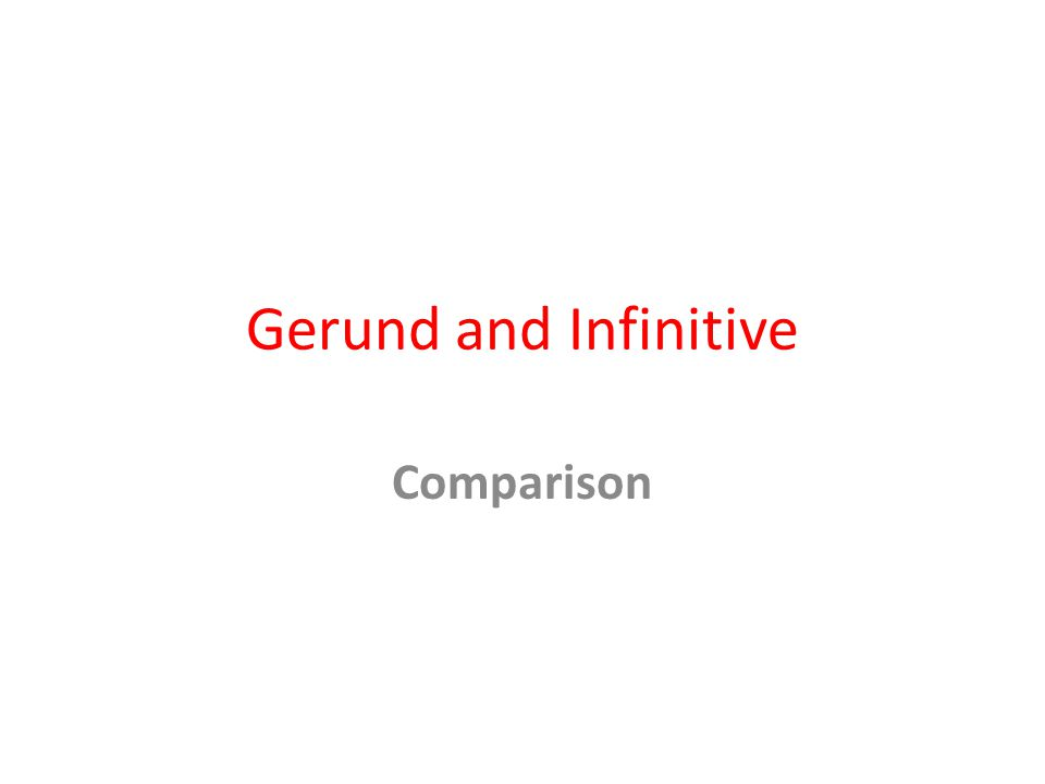 Gerund and Infinitive Comparison