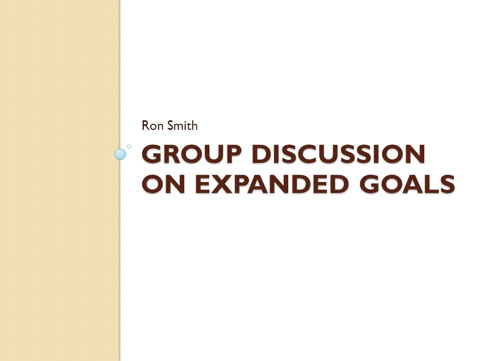 GROUP DISCUSSION ON EXPANDED GOALS Ron Smith