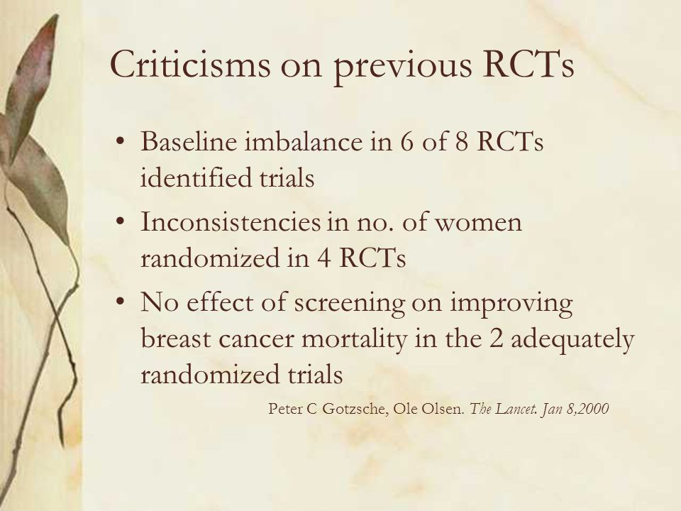 Criticisms on previous RCTs Baseline imbalance in 6 of 8 RCTs identified trials Inconsistencies in no. of women randomized in 4 RCTs No effect of scre