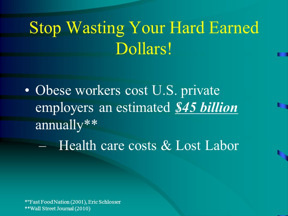 Stop Wasting Your Hard Earned Dollars. Obese workers cost U.S.