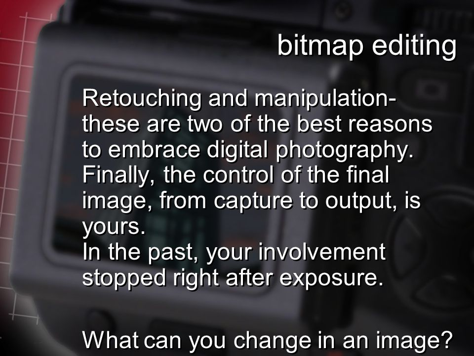 bitmap editing Retouching and manipulation- these are two of the best reasons to embrace digital photography.