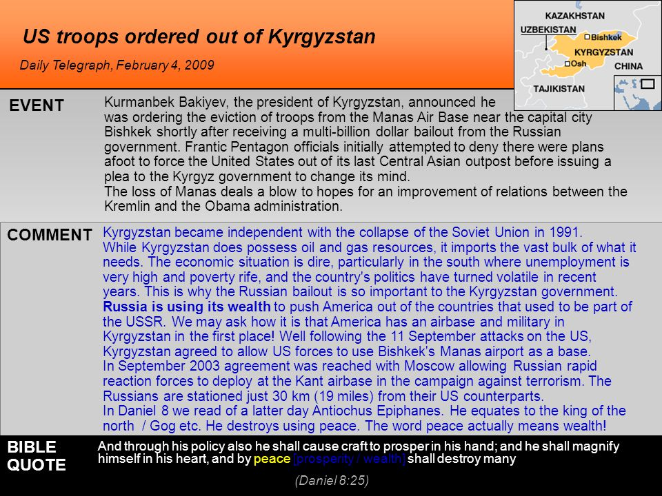 US troops ordered out of Kyrgyzstan Kurmanbek Bakiyev, the president of Kyrgyzstan, announced he was ordering the eviction of troops from the Manas Air Base near the capital city Bishkek shortly after receiving a multi-billion dollar bailout from the Russian government.