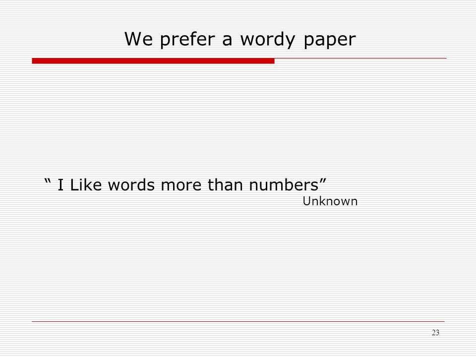 "23 We prefer a wordy paper "" I Like words more than numbers"" Unknown"