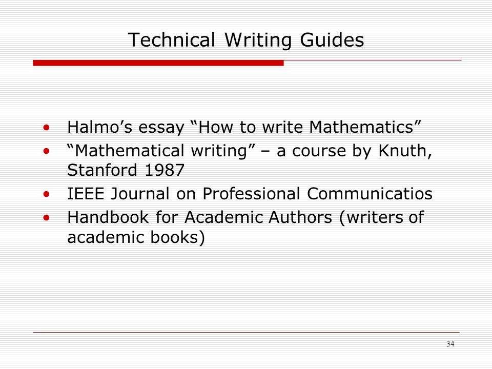 "34 Technical Writing Guides Halmo's essay ""How to write Mathematics"" ""Mathematical writing"" – a course by Knuth, Stanford 1987 IEEE Journal on Profess"