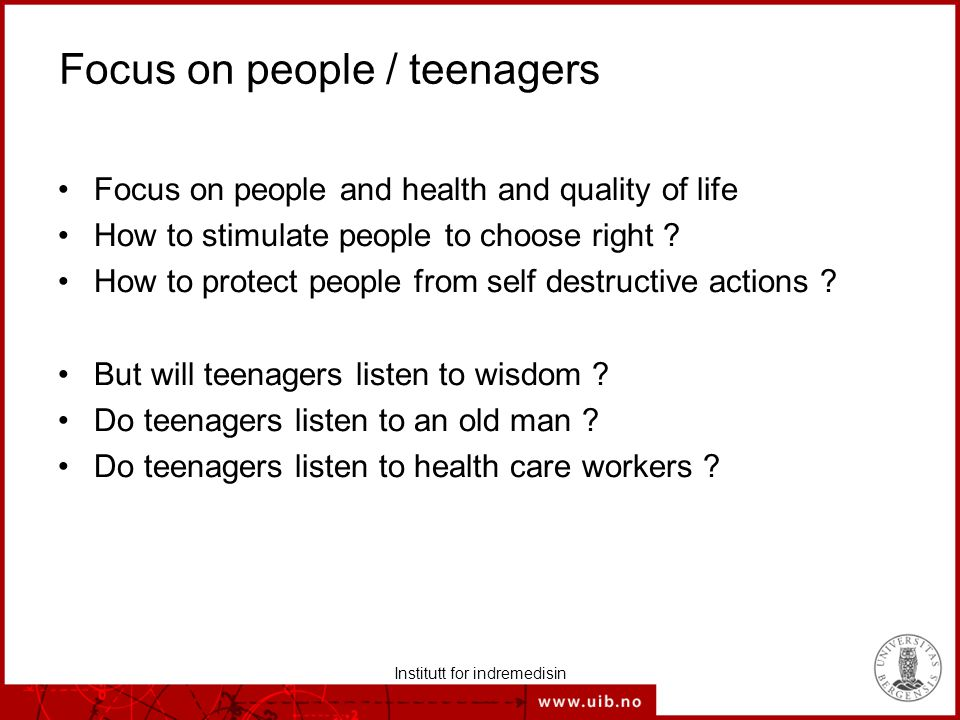 Institutt for indremedisin Focus on people / teenagers Focus on people and health and quality of life How to stimulate people to choose right .
