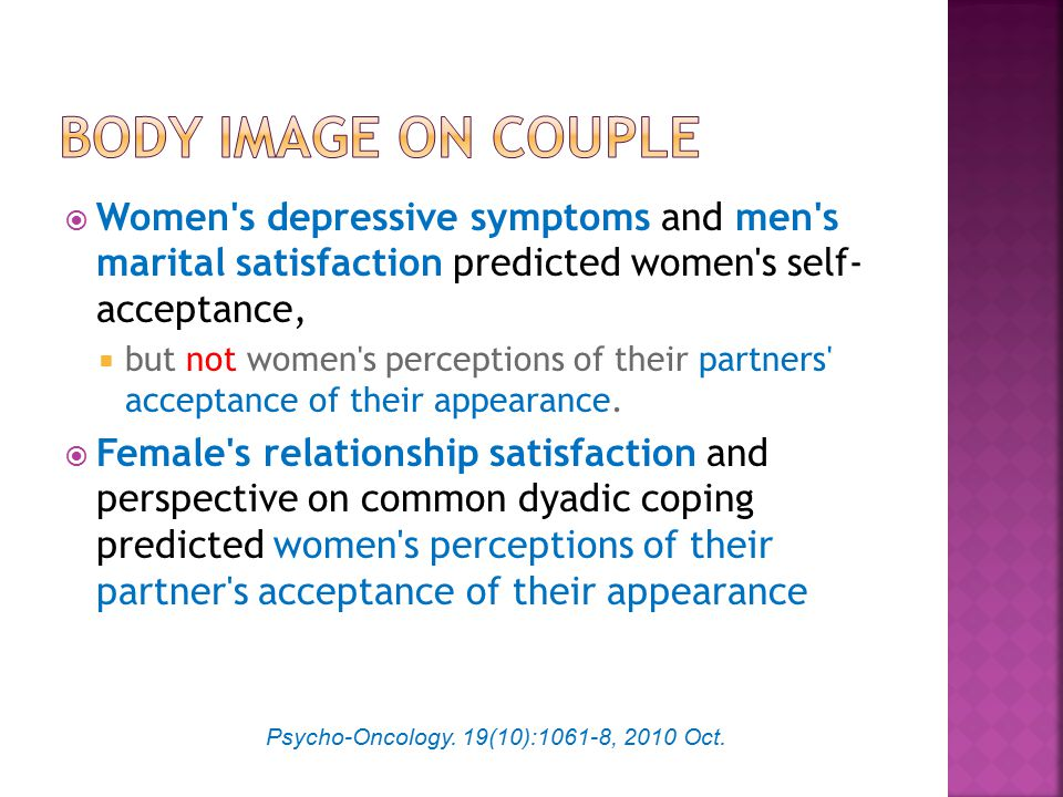  Women's depressive symptoms and men's marital satisfaction predicted women's self- acceptance,  but not women's perceptions of their partners' acce