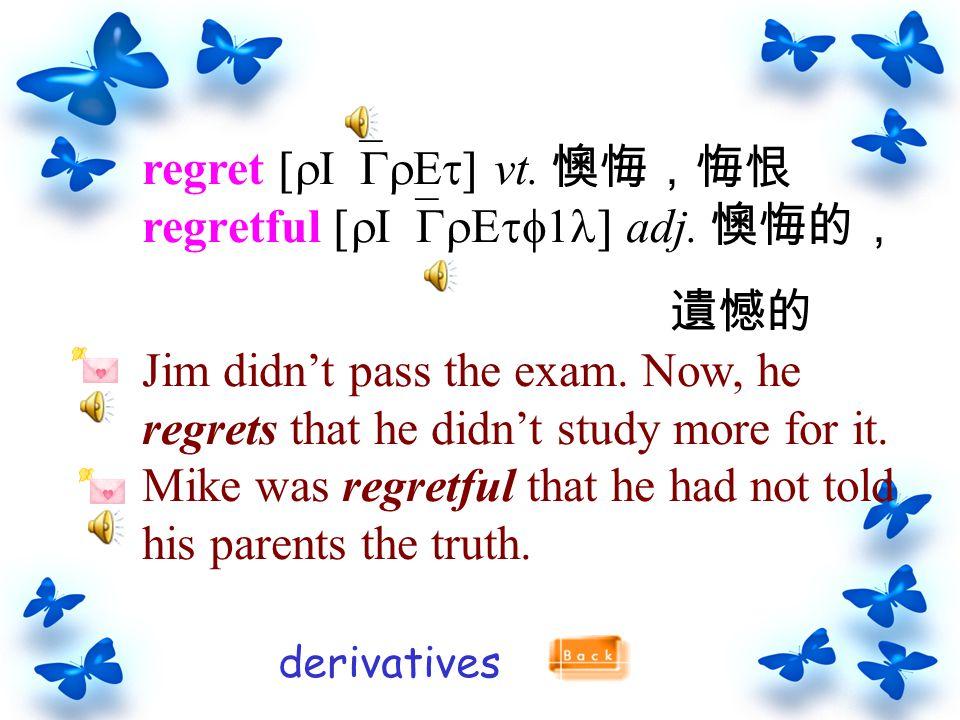 regret [rI`GrEt] vt.懊悔,悔恨 regretful [rI`GrEtf1l] adj.