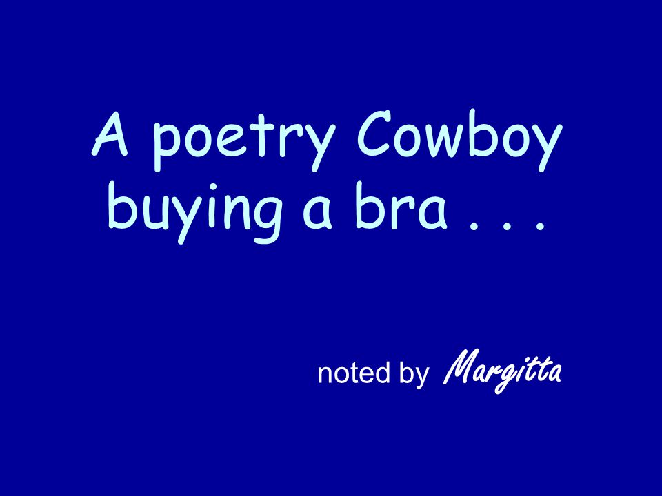 A poetry Cowboy buying a bra... noted by Margitta
