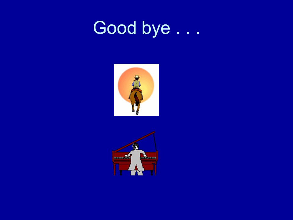 Good bye...