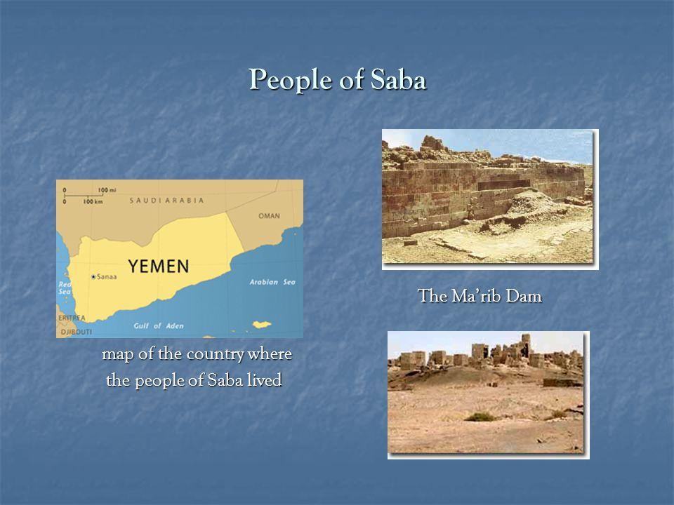 People of Saba The Ma'rib Dam The Ma'rib Dam map of the country where map of the country where the people of Saba lived the people of Saba lived