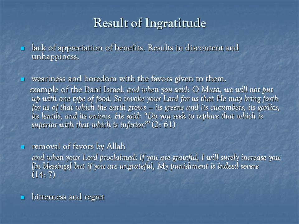 Result of Ingratitude lack of appreciation of benefits.