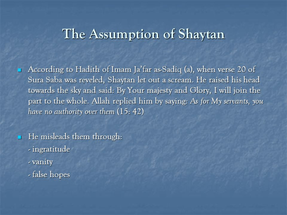 The Assumption of Shaytan According to Hadith of Imam Ja'far as-Sadiq (a), when verse 20 of Sura Saba was reveled, Shaytan let out a scream.